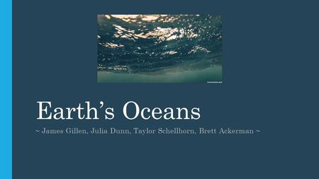 Earth's Oceans ~ James Gillen, Julia Dunn, Taylor Schellhorn, Brett Ackerman ~