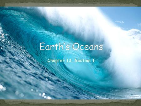 Earth's Oceans Chapter 13; Section 1.