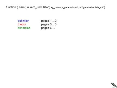 Function [ Kern ] = kern_undulator( xy_param,z_param,du,nu1,nu2,gamma,lambda_u,K ) definition	pages 1 .. 2 theory		pages 3 .. 5 examples	pages 6 ...
