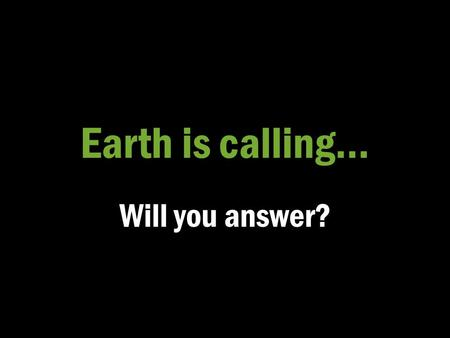 Earth is calling… Will you answer?. Earth scientists use repeatable observations and testable ideas to understand and explain our planet.