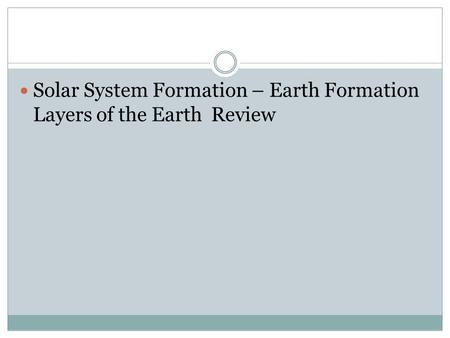 Solar System Formation – Earth Formation Layers of the Earth Review.