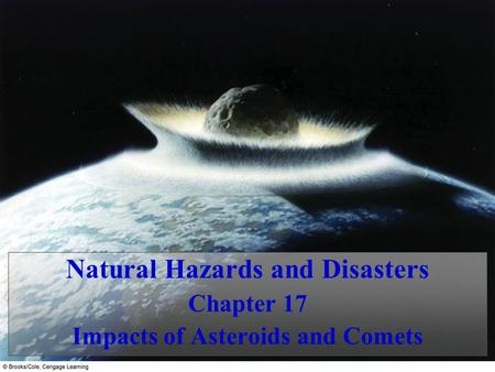 Natural Hazards and Disasters Impacts of Asteroids and Comets