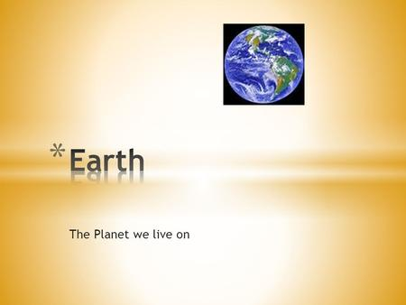 Earth The Planet we live on.