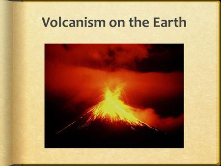 Volcanism on the Earth.
