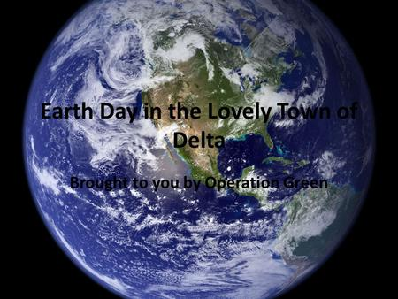 Earth Day in the Lovely Town of Delta Brought to you by Operation Green.