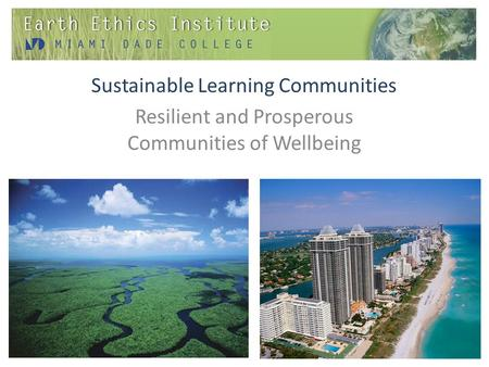Sustainable Learning Communities Resilient and Prosperous Communities of Wellbeing.
