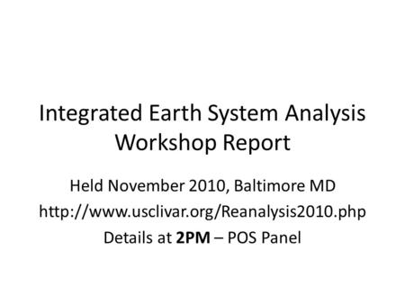 Integrated Earth System Analysis Workshop Report Held November 2010, Baltimore MD  Details at 2PM – POS Panel.