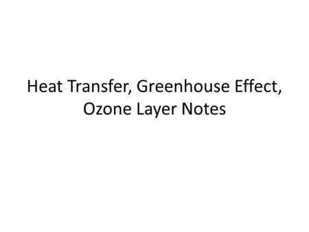 Heat Transfer, Greenhouse Effect, Ozone Layer Notes.