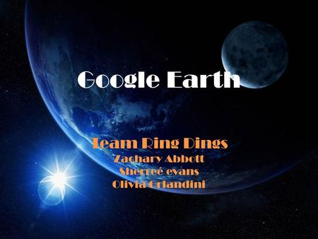 Google Earth Team Ring Dings Zachary Abbott Sherreé evans Olivia Orlandini.