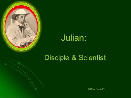 Julian: Disciple & Scientist © Mary Cresp RSJ.