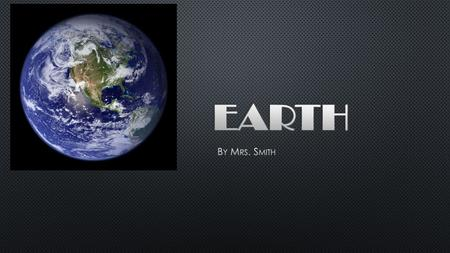 Earth By Mrs. Smith.