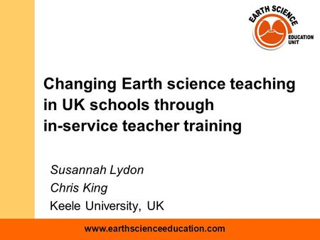 Www.earthscienceeducation.com Changing Earth science teaching in UK schools through in-service teacher training Susannah Lydon Chris King Keele University,