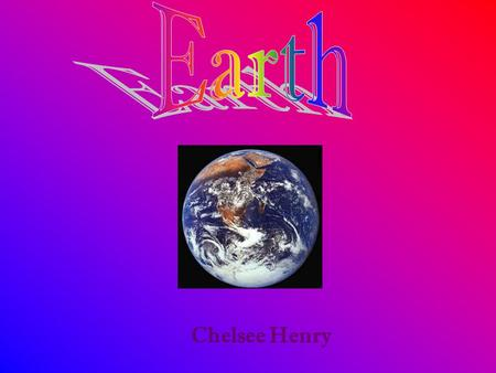 Earth Chelsee Henry.