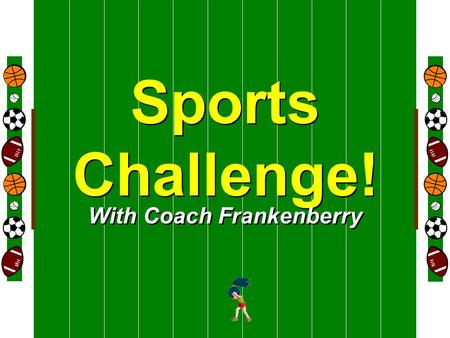 Welcome To Sports Challenge! With Coach Frankenberry.