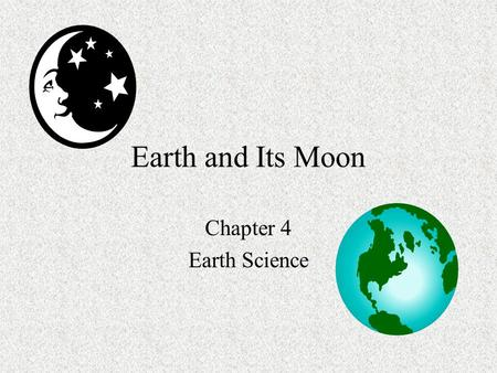 Earth and Its Moon Chapter 4 Earth Science. The Earth - The third planet from sun - Takes 365.256 days to travel around the sun - Takes 23.9345 hours.