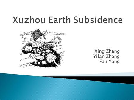 Xing Zhang Yifan Zhang Fan Yang.  A Large-scale Coal Mine locates at this area.  The problem of subsidence here is quite serious.  Use TRANSIENT.