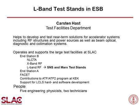 L-Band Test Stands in ESB Carsten Hast Test Facilities Department Helps to develop and test near-term solutions for accelerator systems including RF structures.
