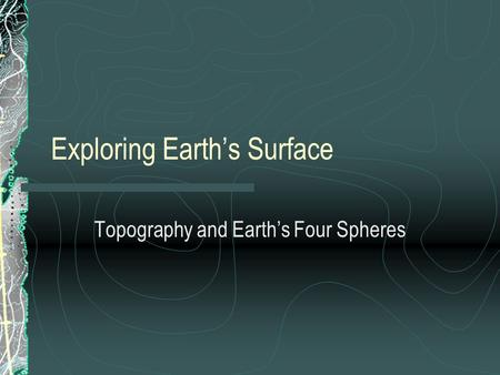 Exploring Earth's Surface Topography and Earth's Four Spheres.