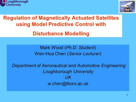 Regulation of Magnetically Actuated Satellites using Model Predictive Control with Disturbance Modelling Mark Wood (Ph.D. Student) Wen-Hua Chen (Senior.