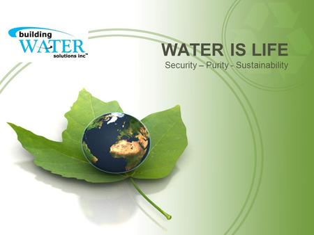WATER IS LIFE Security – Purity - Sustainability.