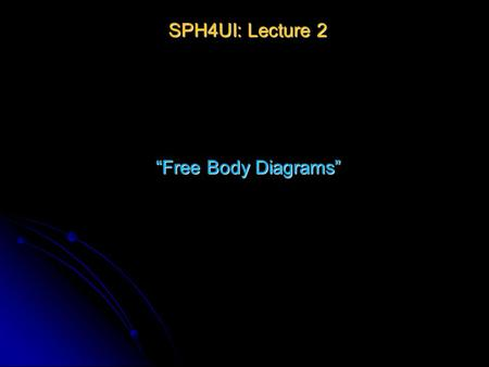 "SPH4UI: Lecture 2 ""Free Body Diagrams"" Review: Newton's Laws Law 1: An object subject to no external forces is at rest or moves with a constant velocity."