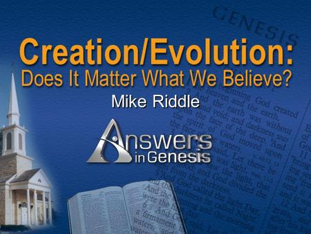 Mike Riddle. Topics  Two models of history  7 Biblical truths why it matters  Science and why it matters  Conclusion: Why it matters what we believe.