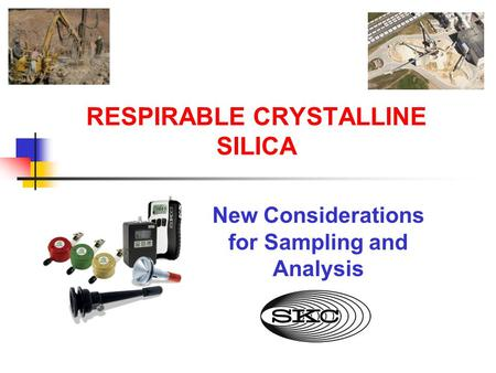 RESPIRABLE CRYSTALLINE SILICA New Considerations for Sampling and Analysis.