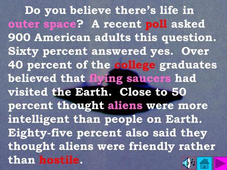 Do you believe there's life in outer space? A recent poll asked 900 American adults this question. Sixty percent answered yes. Over 40 percent of the.