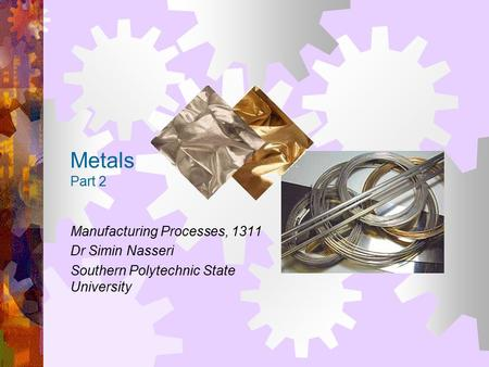 Metals Part 2 Manufacturing Processes, 1311 Dr Simin Nasseri