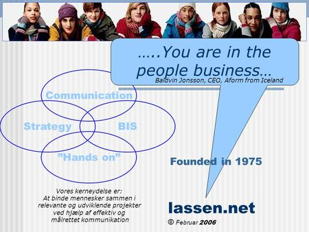 "Strategy Communication BIS ""Hands on"" …..You are in the people business… Baldvin Jonsson, CEO, Aform from Iceland Founded in 1975 lassen.net © Februar."