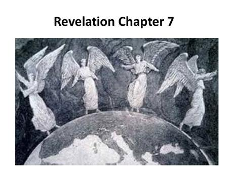 Revelation Chapter 7. 1 After this I saw four angels standing at the four corners of the earth, holding back the four winds of the earth, so that no wind.