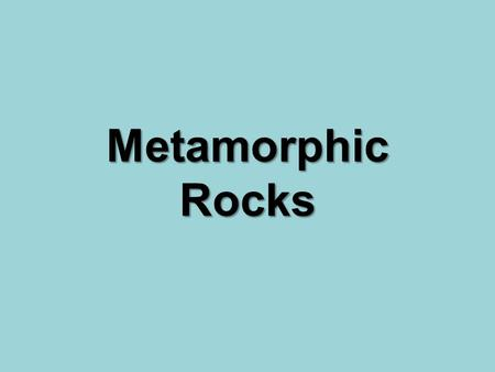 Metamorphic Rocks. Metamorphic Rock Formation: As the Earth moves, all types of rock can be pushed deep into the Earth. These rocks are exposed to extreme.