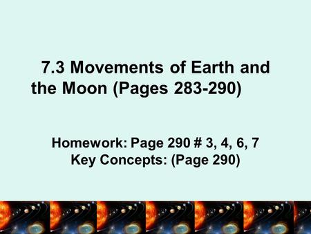 7.3 Movements of Earth and the Moon (Pages )
