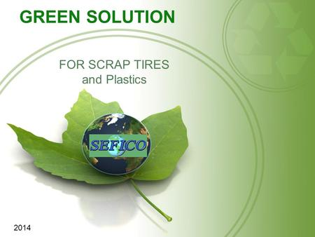 GREEN SOLUTION FOR SCRAP TIRES and Plastics 2014.