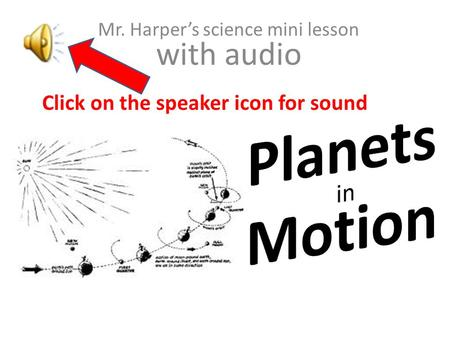 Mr. Harper's science mini lesson with audio Click on the speaker icon for sound.
