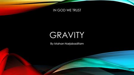 In God We Trust Gravity By Mahan Narjabadifam.