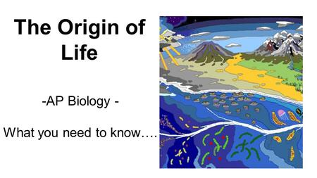 -AP Biology - What you need to know…. The Origin of Life.