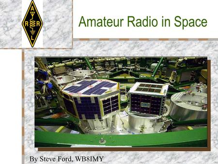 Amateur Radio in Space By Steve Ford, WB8IMY. Overview Amateurs have been building satellites since the earliest days of space travel. These satellites.