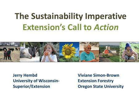 The Sustainability Imperative Extension's Call to Action Jerry Hembd University of Wisconsin- Superior/Extension Viviane Simon-Brown Extension Forestry.