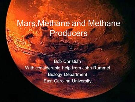Discoveries in Planetary Sciencehttp://dps.aas.org/education/dpsdisc/ Mars,Methane and Methane Producers Bob Christian With considerable help from John.