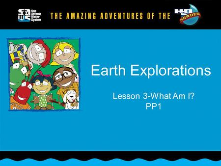 Earth Explorations Lesson 3-What Am I? PP1.