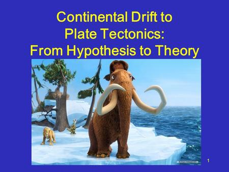 Continental Drift to Plate Tectonics: From Hypothesis to Theory 1.