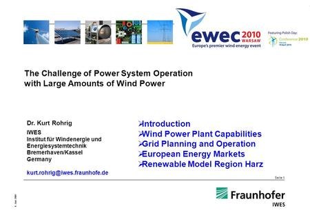 Seite 1 4. Juni 2009 The Challenge of Power System Operation with Large Amounts of Wind Power Dr. Kurt Rohrig IWES Institut für Windenergie und Energiesystemtechnik.