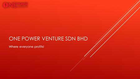 ONE POWER VENTURE SDN BHD Where everyone profits!.
