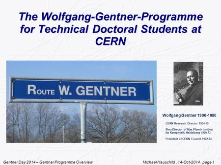 Gentner Day 2014 – Gentner Programme Overview Michael Hauschild, 14-Oct-2014, page 1 The Wolfgang-Gentner-Programme for Technical Doctoral Students at.
