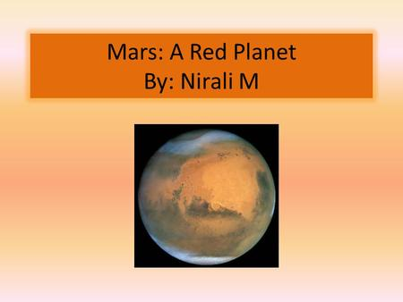 Mars: A Red Planet By: Nirali M. AboutFact Average distance from sun in miles 142 million miles Average distance from sun in AU1.4 to 1.5 AU Perihelion.