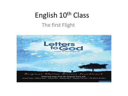 English 10 th Class The first Flight General Objectives To develop different skills of language acquisition To develop interest in English Literature.