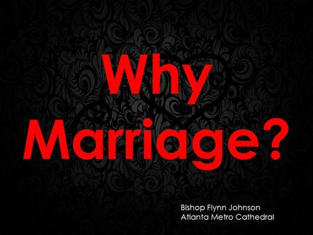 Why Marriage? Bishop Flynn Johnson Atlanta Metro Cathedral.