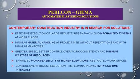 PERLCON – GIEMA AUTOMATED PLASTERING SOLUTIONS CONTEMPORARY CONSTRUCTION INDUSTRY IS IN SEARCH FOR SOLUTIONS;  EFFECTIVE EXECUTION OF LARGE PROJECT SITE.