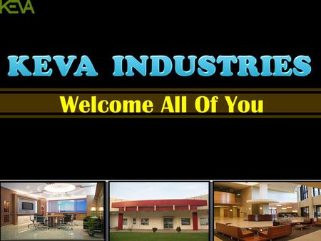 KEVA INDUSTRIES Welcome All Of You.